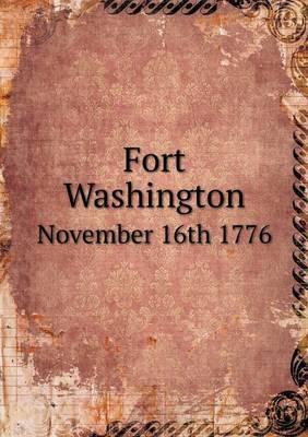 Fort Washington November 16th 1776