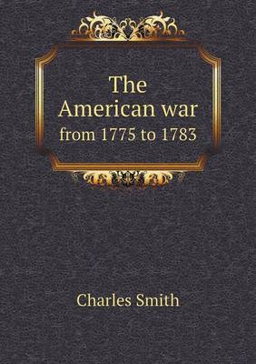 The American War from 1775 to 1783