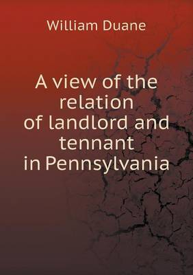 A View of the Relation of Landlord and Tennant in Pennsylvania