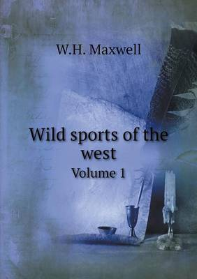 Wild Sports of the West Volume 1