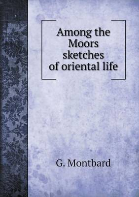 Among the Moors Sketches of Oriental Life
