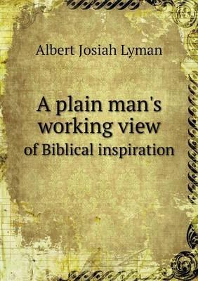 A Plain Man's Working View of Biblical Inspiration