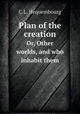 Plan of the Creation Or, Other Worlds, and Who Inhabit Them
