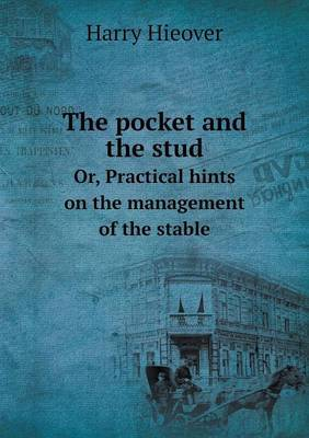 The Pocket and the Stud Or, Practical Hints on the Management of the Stable