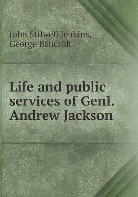 Life and Public Services of Genl. Andrew Jackson