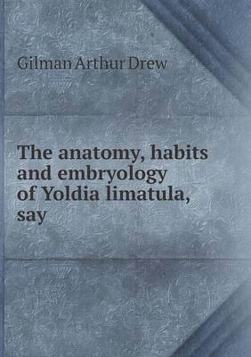 The Anatomy, Habits and Embryology of Yoldia Limatula, Say