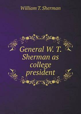 General W. T. Sherman as College President