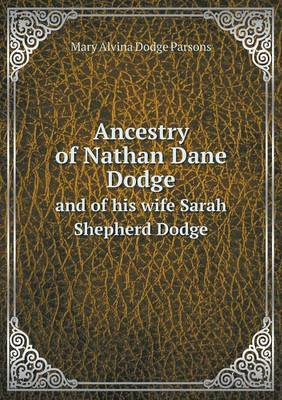 Ancestry of Nathan Dane Dodge and of His Wife Sarah Shepherd Dodge