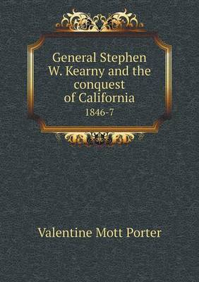 General Stephen W. Kearny and the Conquest of California 1846-7