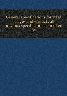 General Specifications for Steel Bridges and Viaducts All Previous Specifications Annulled 1905