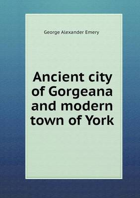 Ancient City of Gorgeana and Modern Town of York
