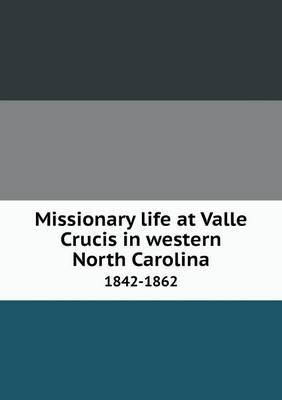 Missionary Life at Valle Crucis in Western North Carolina 1842-1862