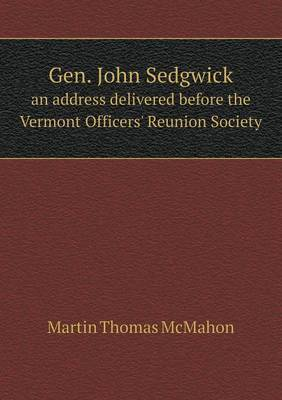 Gen. John Sedgwick an Address Delivered Before the Vermont Officers' Reunion Society