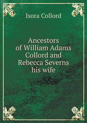 Ancestors of William Adams Collord and Rebecca Severns His Wife