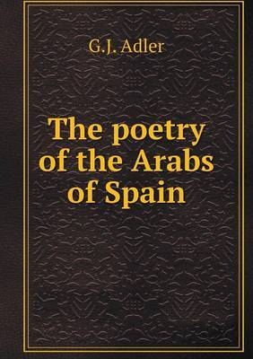 The Poetry of the Arabs of Spain