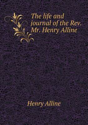 The Life and Journal of the REV. Mr. Henry Alline