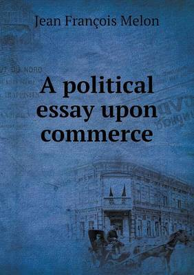 A Political Essay Upon Commerce