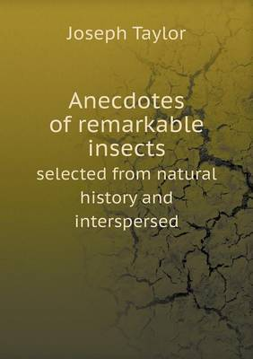 Anecdotes of Remarkable Insects Selected from Natural History and Interspersed