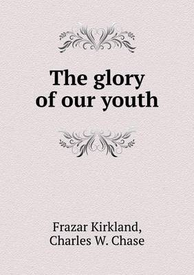 The Glory of Our Youth