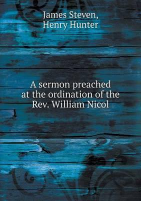A Sermon Preached at the Ordination of the REV. William Nicol