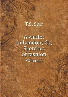 A Winter in London; Or, Sketches of Fashion Volume 3