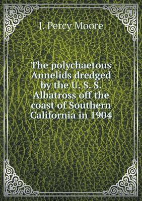 The Polychaetous Annelids Dredged by the U. S. S. Albatross Off the Coast of Southern California in 1904