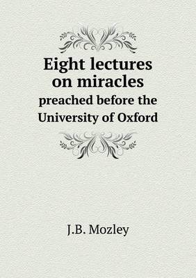 Eight Lectures on Miracles Preached Before the University of Oxford