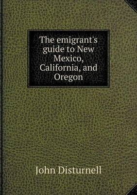 The Emigrant's Guide to New Mexico, California, and Oregon