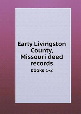 Early Livingston County, Missouri Deed Records Books 1-2