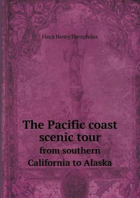 The Pacific Coast Scenic Tour from Southern California to Alaska