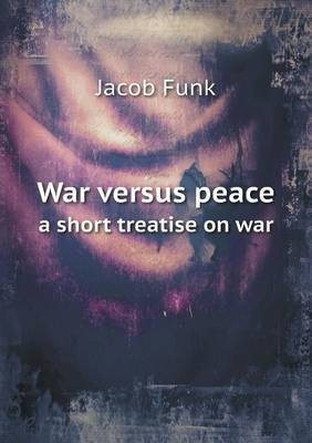 War Versus Peace a Short Treatise on War