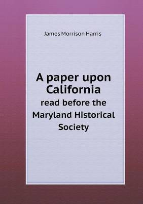 A Paper Upon California Read Before the Maryland Historical Society