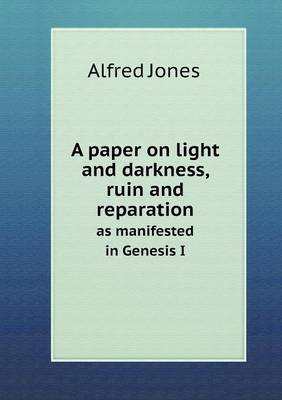A Paper on Light and Darkness, Ruin and Reparation as Manifested in Genesis I