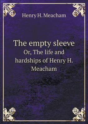 The Empty Sleeve Or, the Life and Hardships of Henry H. Meacham