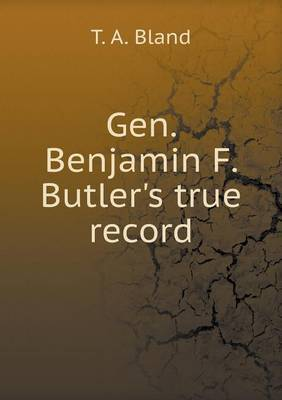 Gen. Benjamin F. Butler's True Record