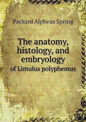The Anatomy, Histology, and Embryology of Limulus Polyphemus