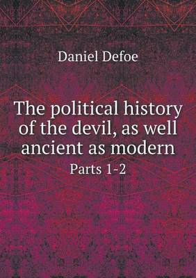 The Political History of the Devil, as Well Ancient as Modern Parts 1-2