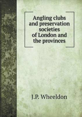 Angling Clubs and Preservation Societies of London and the Provinces