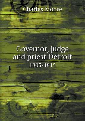 Governor, Judge and Priest Detroit 1805-1815