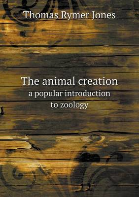 The Animal Creation a Popular Introduction to Zoology