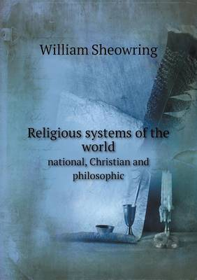 Religious Systems of the World National, Christian and Philosophic