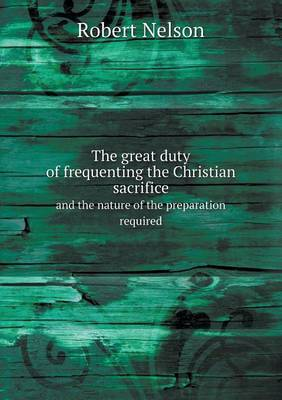 The Great Duty of Frequenting the Christian Sacrifice and the Nature of the Preparation Required