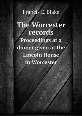 The Worcester Records Proceedings at a Dinner Given at the Lincoln House in Worcester