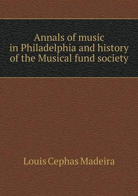 Annals of Music in Philadelphia and History of the Musical Fund Society