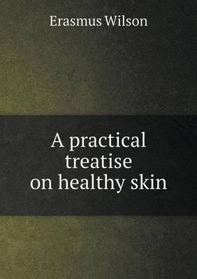 A Practical Treatise on Healthy Skin