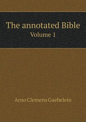 The Annotated Bible Volume 1
