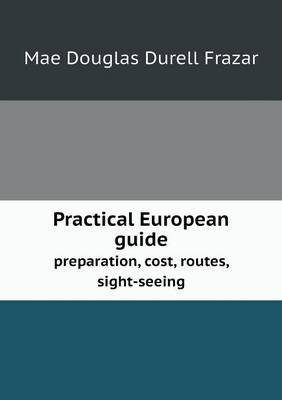 Practical European Guide Preparation, Cost, Routes, Sight-Seeing
