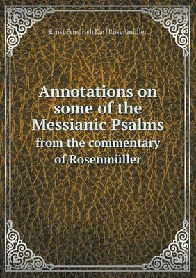 Annotations on Some of the Messianic Psalms from the Commentary of Rosenmuller