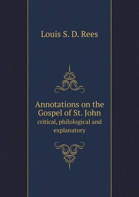 Annotations on the Gospel of St. John Critical, Philological and Explanatory