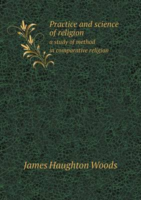Practice and Science of Religion a Study of Method in Comparative Religion